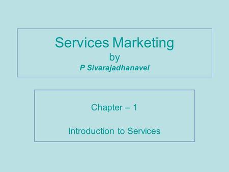 Services Marketing by P Sivarajadhanavel Chapter – 1 Introduction to Services.