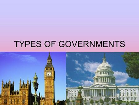 TYPES OF GOVERNMENTS. UNITARY All decisions are made by the central government The decisions are applied equally across the country. Local governing bodies.