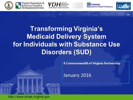 1 A Commonwealth of Virginia Partnership January 2016  Transforming Virginia's Medicaid Delivery.