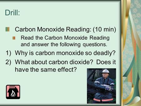 Drill: <strong>Carbon</strong> Monoxide Reading: (10 min) Read the <strong>Carbon</strong> Monoxide Reading <strong>and</strong> answer the following questions. 1)Why is <strong>carbon</strong> monoxide so deadly? 2)What.