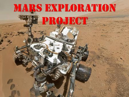 Mars Exploration Project. THE MARS CURIOSITY ROVER IS CURRENTLY 352 MILLION MILES AWAY ON MARS. IT'S MISSION IS TO SURVEY MARS AND INVESTIGATE THE HISTORY.