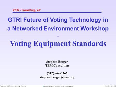 © Copyright 2002 TEM Consulting, LP - All Rights Reserved Presentation To GTRI Voting Technology WorkshopRev – 05/31/02 - HSB GTRI Future of Voting Technology.