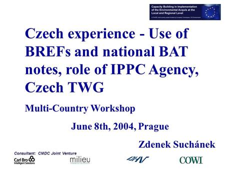 Consultant: CMDC Joint Venture Czech experience - Use of BREFs and national BAT notes, role of IPPC Agency, Czech TWG Multi-Country Workshop June 8th,