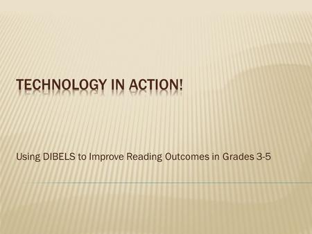 Using DIBELS to Improve Reading Outcomes in Grades 3-5.