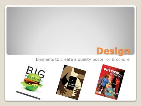 Design Elements to create a quality poster or brochure.