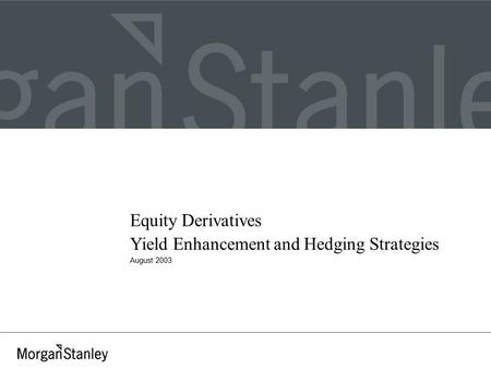 Equity Derivatives Yield Enhancement and Hedging Strategies August 2003.