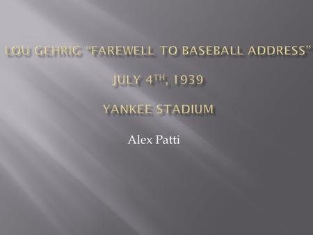Alex Patti.  June 19, 1903 – June 2, 1941  Played from 1923-1939  Won 6 World Series  7x All-Star.