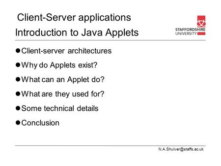 Client-Server applications Introduction to Java Applets Client-server architectures Why do Applets exist? What can an Applet do?