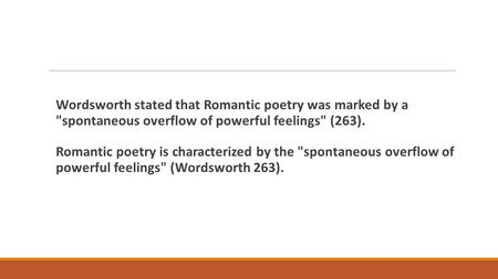 Wordsworth stated that Romantic poetry was marked by a spontaneous overflow of powerful feelings (263). Romantic poetry is characterized by the spontaneous.
