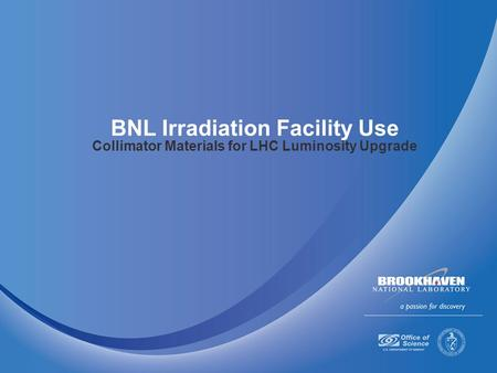 BNL Irradiation Facility Use Collimator Materials for LHC Luminosity Upgrade.