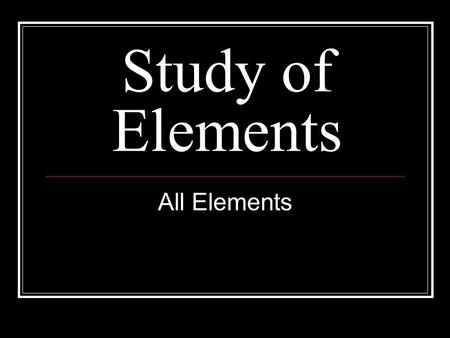 Study of Elements All Elements. Chromium Cr Hydrogen H.
