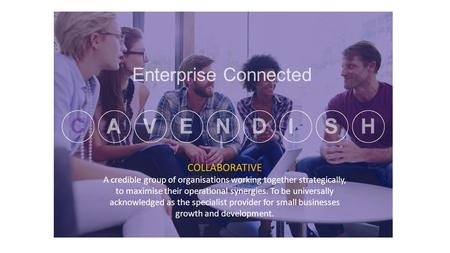 COLLABORATIVE A credible group of organisations working together strategically, to maximise their operational synergies. To be universally acknowledged.