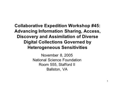 1 Collaborative Expedition Workshop #45: Advancing Information Sharing, Access, Discovery and Assimilation of Diverse Digital Collections Governed by Heterogeneous.