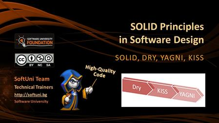 SOLID Principles in Software Design SOLID, DRY, YAGNI, KISS Software University  Technical Trainers SoftUni Team.