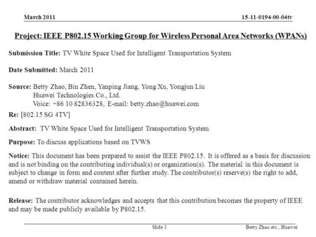 15-11-0194-00-04tv Betty Zhao etc., Huawei Project: IEEE P802.15 Working Group for Wireless Personal Area Networks (WPANs) Submission Title: TV White Space.