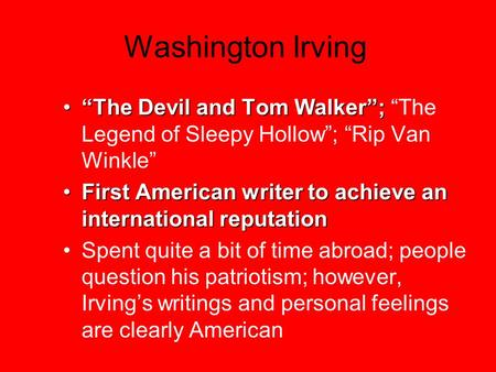 "Washington Irving ""The Devil and Tom Walker"";""The Devil and Tom Walker""; ""The Legend of Sleepy Hollow""; ""Rip Van Winkle"" First American writer to achieve."