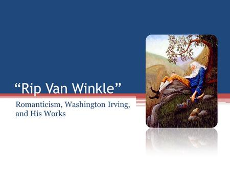 rip van winkle romanticism essay Analysis of rip van winkle essayshow does a short story that is based on borrowed ideas come to be one of the most widely read and loved pieces of american literature.