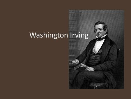 Washington Irving. Irving as Early Romanticist descriptions of Nature's beauty his utilization of gothic imagery – Gothic literature--poetry, short stories,