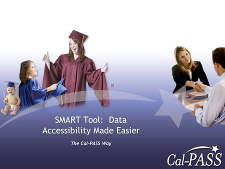 SMART Tool: Data Accessibility Made Easier The Cal-PASS Way.
