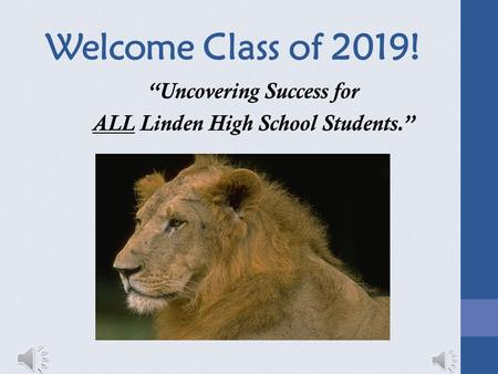 "Welcome Class of 2019! ""Uncovering Success for ALL Linden High School Students."""