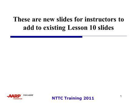 1 NTTC Training 2011 These are new slides for instructors to add to existing Lesson 10 slides.