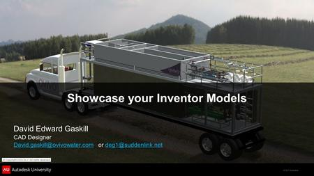 © 2011 Autodesk Showcase your Inventor Models David Edward Gaskill CAD Designer or