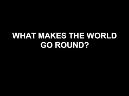 WHAT MAKES THE WORLD GO ROUND?. TRADE HELPS ISLAM GROW How could trade help Islam grow?How could trade help Islam grow?