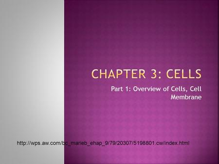 Part 1: Overview of Cells, Cell Membrane