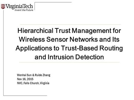 Hierarchical Trust Management for Wireless Sensor Networks and Its Applications to Trust-Based Routing and Intrusion Detection Wenhai Sun & Ruide Zhang.