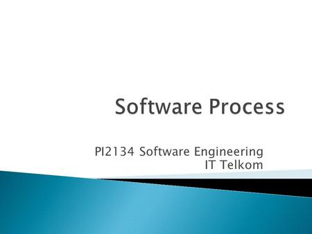 PI2134 Software Engineering IT Telkom.  Layered technology  Software Process  Generic Process (by Pressman)  Fundamental activities (by Sommerville)