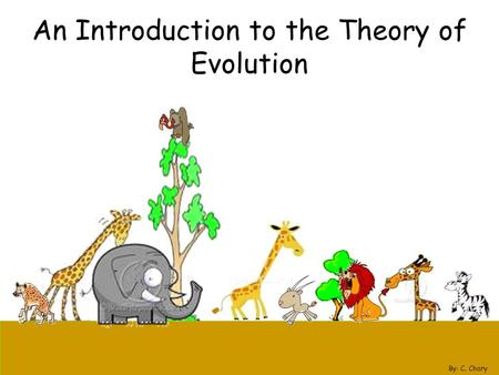 An Introduction to the Theory of Evolution By: C. Chary.