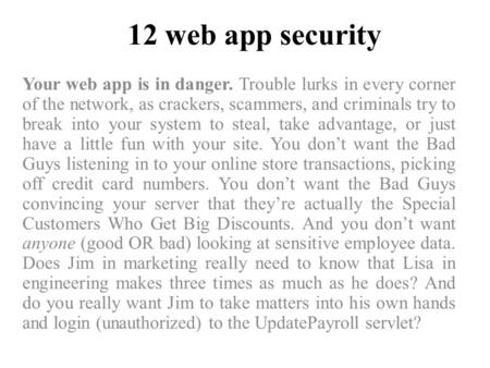 12 web app security Your web app is in danger. Trouble lurks in every corner of the network, as crackers, scammers, and criminals try to break into your.