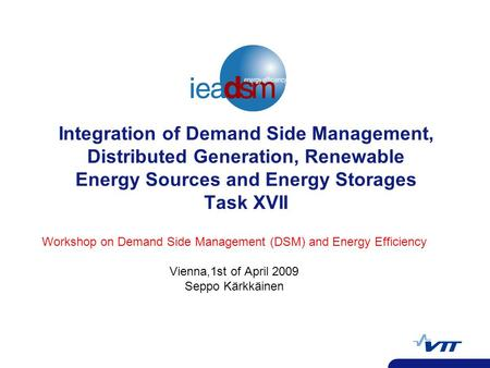 Integration of Demand Side Management, Distributed Generation, Renewable Energy Sources and Energy Storages Task XVII Workshop on Demand Side Management.