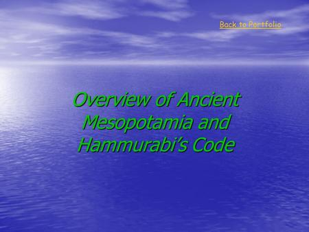 Overview of Ancient Mesopotamia and Hammurabi's Code Back to Portfolio.