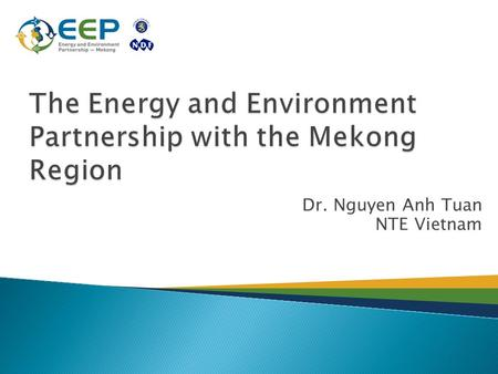 Dr. Nguyen Anh Tuan NTE Vietnam. Energy and Environment Programme (EEP) launched at UN World Summit on Sustainable Development (Johannesburg, 2002) First.