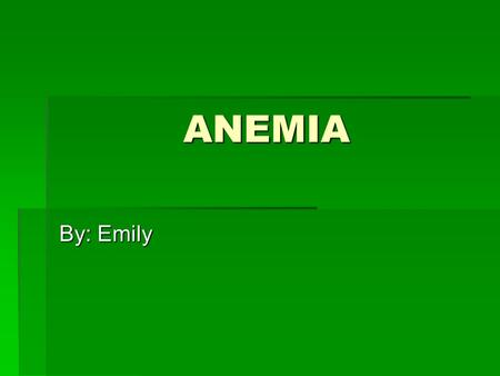 ANEMIA By: Emily. Definition of Anemia -  is one of the most common disorders of red blood cells….