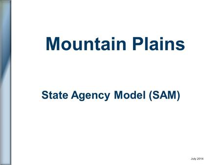 State Agency Model (SAM) Mountain Plains July 2014.