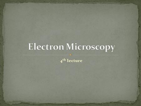 Electron Microscopy 4th lecture.
