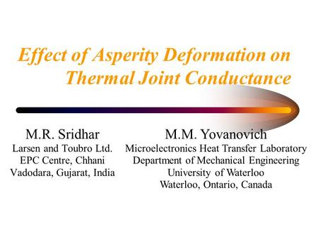 Effect of Asperity Deformation on Thermal Joint Conductance M.R. Sridhar Larsen and Toubro Ltd. EPC Centre, Chhani Vadodara, Gujarat, India M.M. Yovanovich.