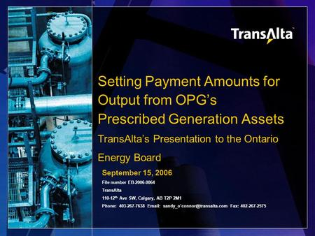 Setting Payment Amounts for Output from OPG's Prescribed Generation Assets TransAlta's Presentation to the Ontario Energy Board September 15, 2006 File.