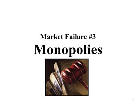 Market Failure #3 Monopolies 1 Monopoly Monopoly Review 1.Draw a monopoly making a profit. Label price, output, and profit. 2.Identify three specific.