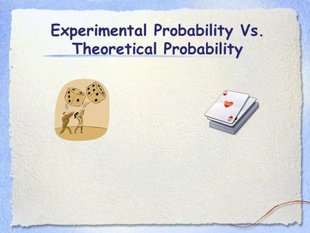 Experimental Probability Vs. Theoretical Probability.