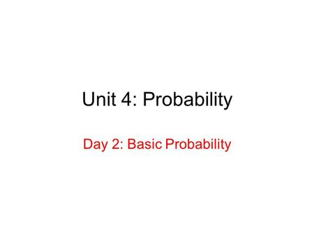Unit 4: Probability Day 2: Basic Probability. Standards and Benchmarks 9.4.3.1 Select and apply counting procedures, such as the multiplication and addition.