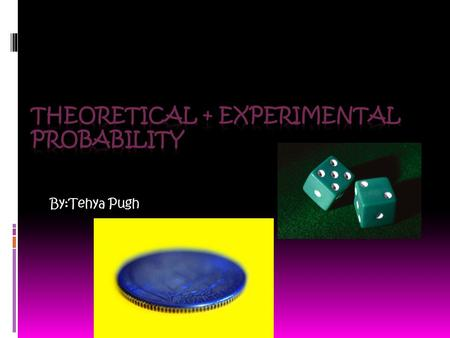 By:Tehya Pugh. What is Theoretical Probability  Theoretical Probability Is what you predict what will happen without really doing the experiment.  I.
