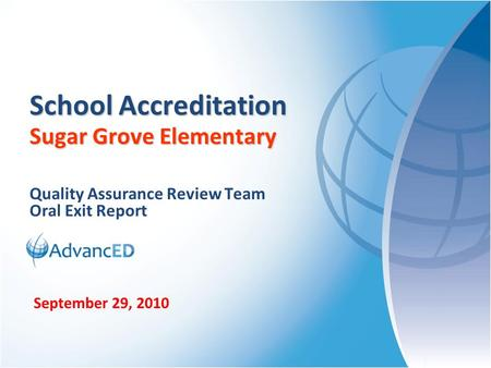 Quality Assurance Review Team Oral Exit Report School Accreditation Sugar Grove Elementary September 29, 2010.