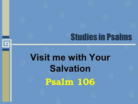 Studies in Psalms Visit me with Your Salvation Psalm 106.