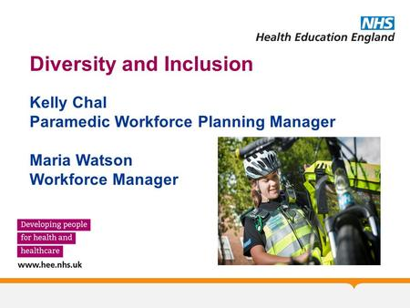 Diversity and Inclusion Kelly Chal Paramedic Workforce Planning Manager Maria Watson Workforce Manager.