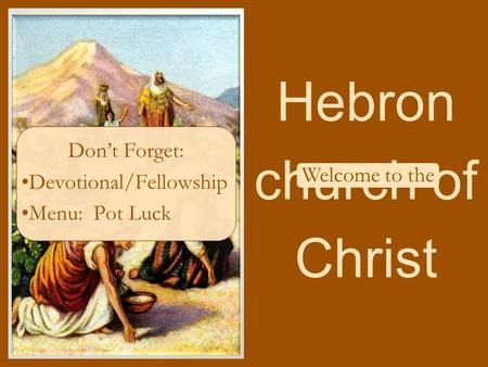 Hebron church of Christ Don't Forget: Devotional/Fellowship Menu: Pot Luck Welcome to the.