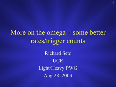1 More on the omega – some better rates/trigger counts Richard Seto UCR Light/Heavy PWG Aug 28, 2003.