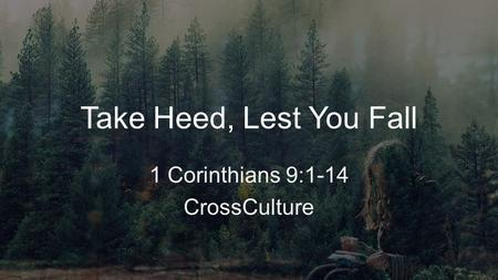 Take Heed, Lest You Fall 1 Corinthians 9:1-14 CrossCulture.